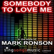 Somebody To Love Me (In The Style Of Mark Ronson & The Business Intl Feat. Boy George & Andrew Wyatt) Song