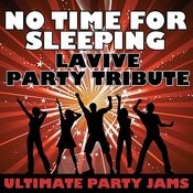 No Time For Sleeping (Lavive Party Tribute) Songs