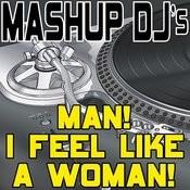 Man! I Feel Like A Woman! (Remix Tools For Mash-Ups) Songs