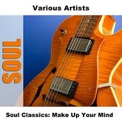 Soul Classics: Make Up Your Mind Songs