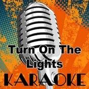 Turn On The Lights (Karaoke Version) Songs