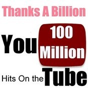 Thanks A Billion: You 100 Million Hits On The Tube Songs