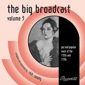 The Big Broadcast, Vol. 3: Jazz And Popular Music Of The 1920s And 1930s Songs