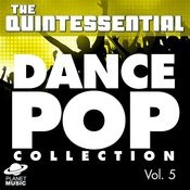 The Quintessential Dance Pop Collection, Vol. 5 Songs