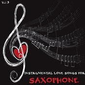 Instrumental Love Songs For Saxophone, Vol. 3 Songs