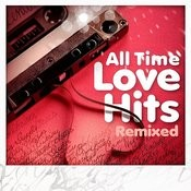 All Time Love Hits (Remixed) Songs