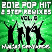 2012 Pop Hit 2-Step Remixes, Vol. 6 Songs
