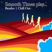 Smooth Times Play Beatles Chill Out Songs