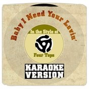 Baby I Need Your Lovin' (In The Style Of Four Tops) [Karaoke Version] Song
