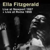 Ella Fitzgerald Live At Newport 1957 + Live At Rome 1958 Songs