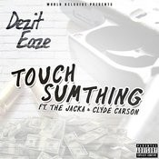 Touch Sumthing (Feat. The Jacka & Clyde Carson) Song