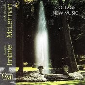 Collage New Music: Works By Andrew Imbrie & John Stewart Mclennan Songs
