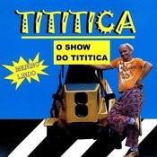 O Show Do Tititica Songs