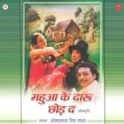 Mahua Ke Daaru Chhod Da Songs