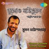 Suman Chatterjee - Ghumou Baundule Songs