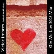 Giv Me Luv (2008 Mix)(Featuring Alcatraz) Songs