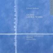 Gabriel Jackson: Sacred Choral Works Songs