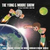 The Yung & Moore Show: Yung & Moore Versus The Whole Goddam Stinkin' World Songs