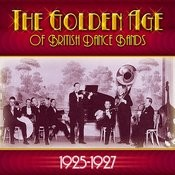 The Golden Age Of British Dance Bands 1925-1927 Songs