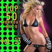 Top 50 Workout Hits Vol. 13 Songs