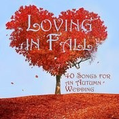Loving In Fall: 40 Songs For An Autumn Wedding Songs