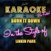 Burn It Down (In The Style Of Linkin Park) [Karaoke Version] Songs