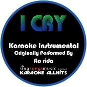 I Cry (Originally Performed By Flo Rida) [Instrumental Version] Songs