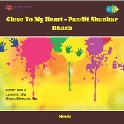 Close To My Heart - Pandit Shankar Ghosh Songs