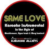 Same Love (In The Style Of Macklemore, Ryan Lewis And Mary Lambert) [Karaoke Instrumental Version] Song