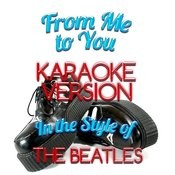 From Me To You (In The Style Of The Beatles) [Karaoke Version] - Single Songs
