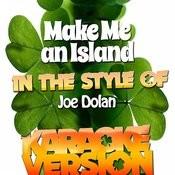 Make Me An Island (In The Style Of Joe Dolan) [Karaoke Version] Song