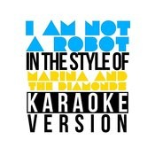 I Am Not A Robot (In The Style Of Marina & The Diamonds) [Karaoke Version] Song