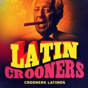 Crooners Latinos Songs