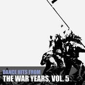 Dance Hits From The War Years, Vol. 5 Songs