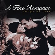 A Fine Romance… Songs Of Love Songs