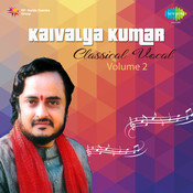 Kaivalya Kumar Vol 2  (classical Vocal) Songs