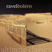 Ultimate Classics - Ravel: Bolero Songs