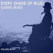 Every Shade Of Blue: Classic Blues, Vol. 6 Songs