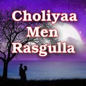 Choliyaa Men Rasgulla Songs