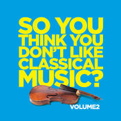 So You Think You Don't Like Classical Music? Vol. 2 Songs