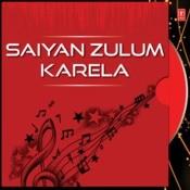 Saiyan Zulum Karela Songs