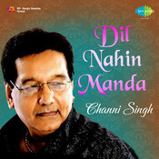 Channi Singh - Dil Nahin Manda Songs