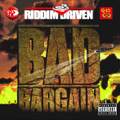 Riddim Driven Bad Bargain Songs
