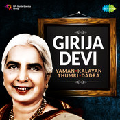 Girija Devi Yaman Kalayan Thumri Dadra Songs