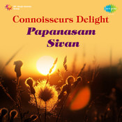 Connoisseurs Delight Papanasam Sivan Songs