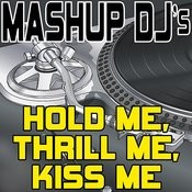Hold Me, Thrill Me, Kiss Me (Remix Tools For Mash-Ups) Songs