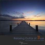 Relaxing Guitar At Dusk: Featuring Guitarsounds Artists Songs