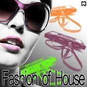 Fashion Of House Songs