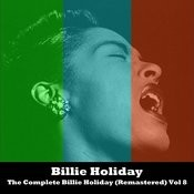 The Complete Billie Holiday (Remastered) Vol 8 Songs