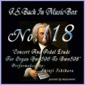 Bach In Musical Box 118 / Concert And Pedal Etude For Organ Bwv596 To Bwv598 Songs